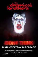 """Постер к фильму «The Chemical Brothers """"Не думай"""" (Don't Think)»"""