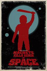 Постер к фильму «Мачете убивает вновь... В космосе!»